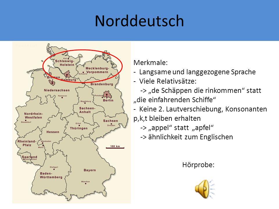Norddeutsch Merkmale: Langsame und langgezogene Sprache