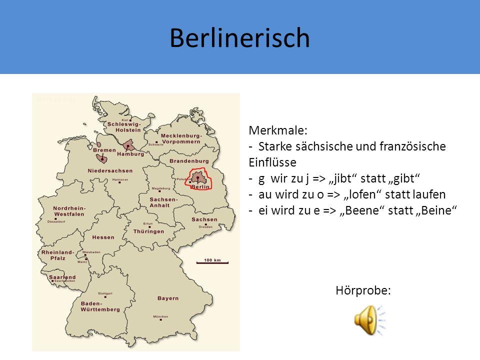 Berlinerisch Merkmale: Starke sächsische und französische Einflüsse