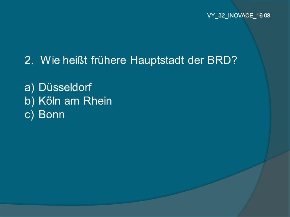 2. Wie heißt frühere Hauptstadt der BRD Düsseldorf Köln am Rhein Bonn