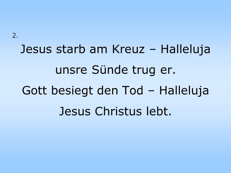 Jesus starb am Kreuz – Halleluja unsre Sünde trug er.