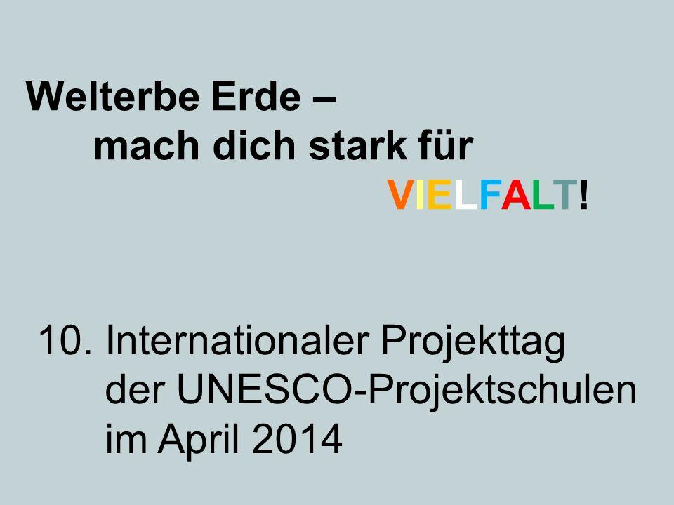 Welterbe Erde – mach dich stark für. VIELFALT! 10. Internationaler Projekttag. der UNESCO-Projektschulen.