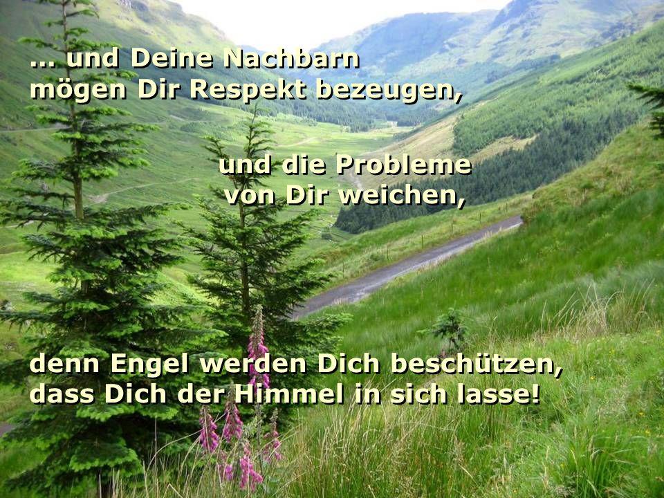 ... und Deine Nachbarn mögen Dir Respekt bezeugen, und die Probleme. von Dir weichen, denn Engel werden Dich beschützen,