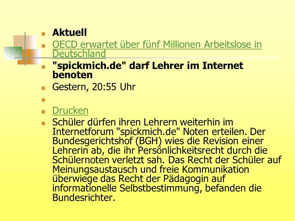 Aktuell OECD erwartet über fünf Millionen Arbeitslose in Deutschland. spickmich.de darf Lehrer im Internet benoten.