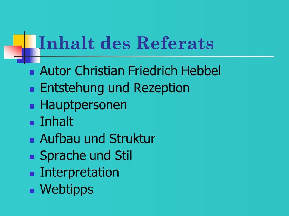 Inhalt des Referats Autor Christian Friedrich Hebbel