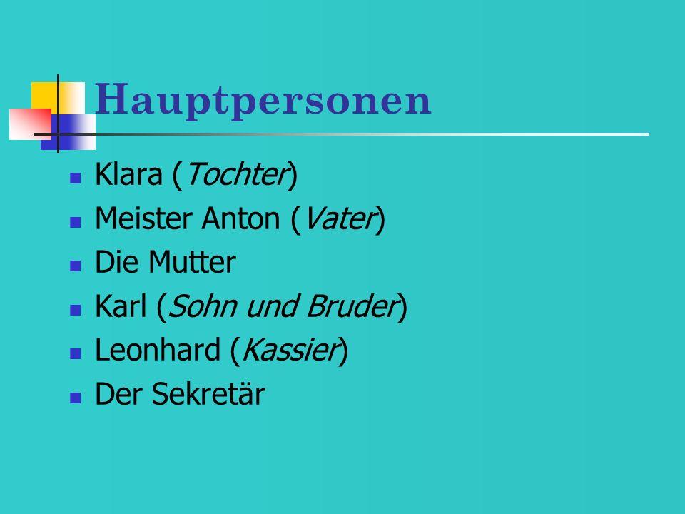 Hauptpersonen Klara (Tochter) Meister Anton (Vater) Die Mutter