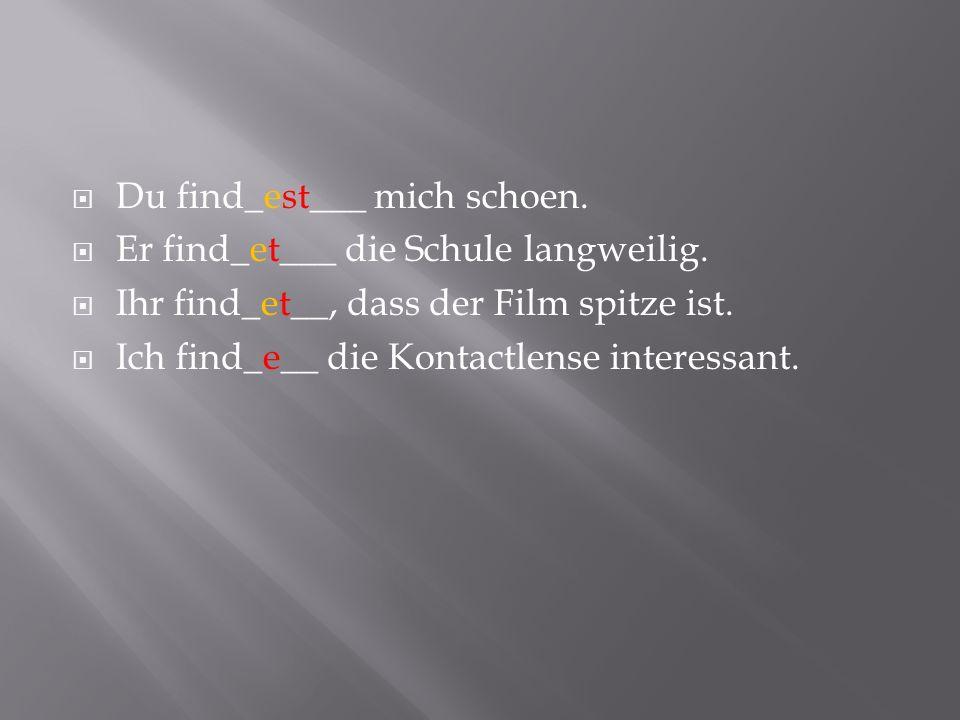 Du find_est___ mich schoen.