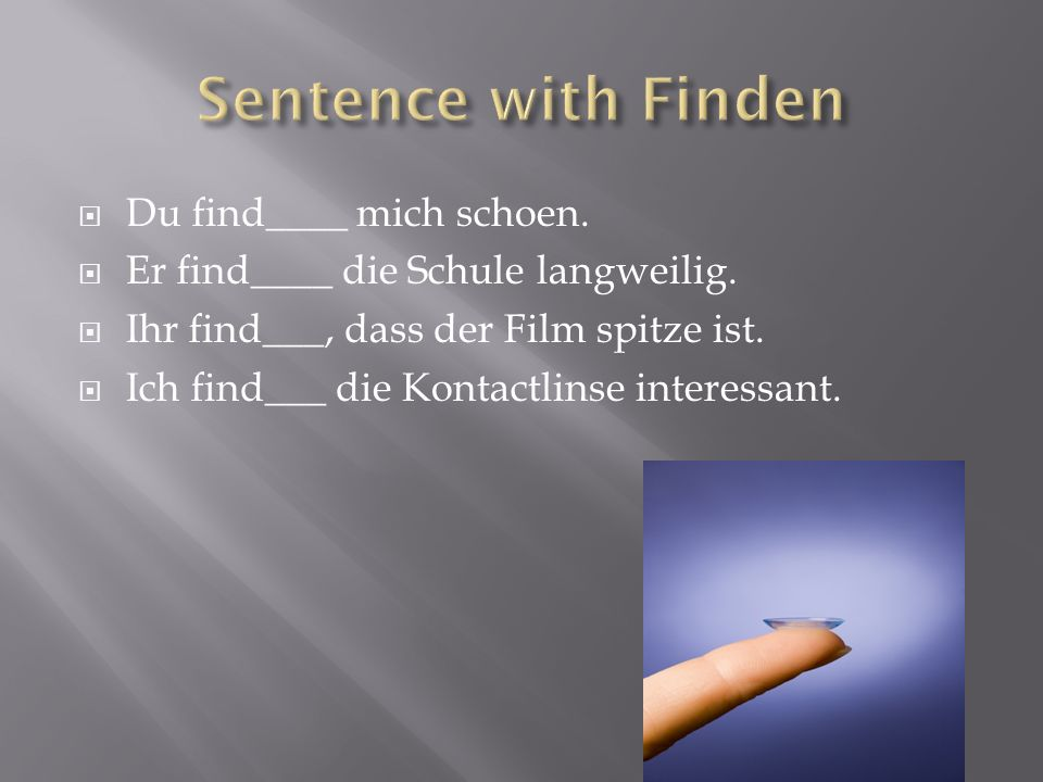 Sentence with Finden Du find____ mich schoen.