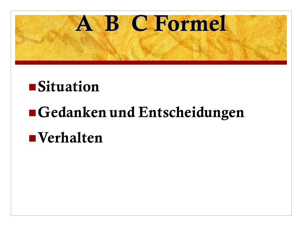 A B C Formel Situation Gedanken und Entscheidungen Verhalten