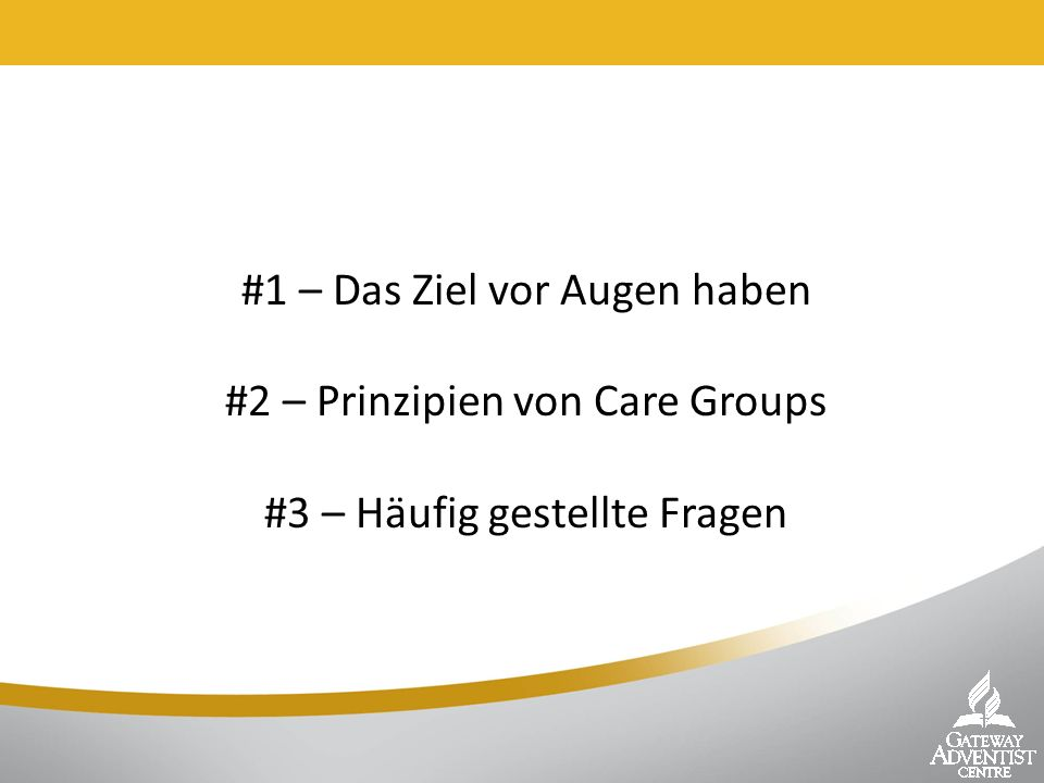 #1 – Das Ziel vor Augen haben #2 – Prinzipien von Care Groups #3 – Häufig gestellte Fragen