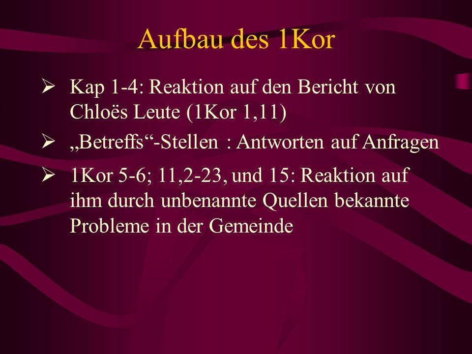 """Aufbau des 1Kor Kap 1-4: Reaktion auf den Bericht von Chloës Leute (1Kor 1,11) """"Betreffs -Stellen : Antworten auf Anfragen."""