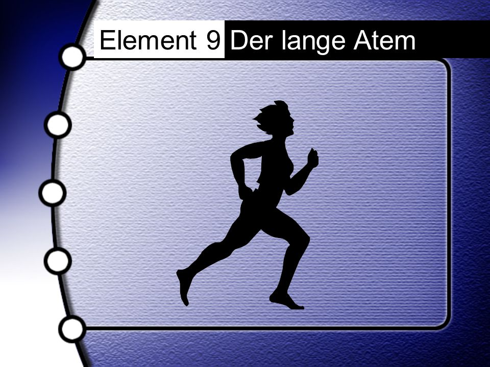 Element 9 Der lange Atem