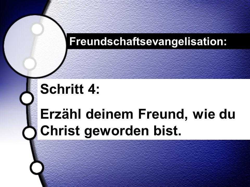 Erzähl deinem Freund, wie du Christ geworden bist.