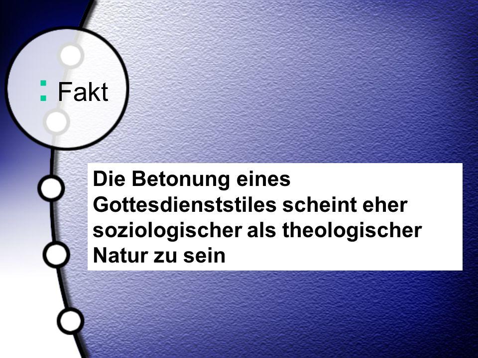 : Fakt Die Betonung eines Gottesdienststiles scheint eher soziologischer als theologischer Natur zu sein.