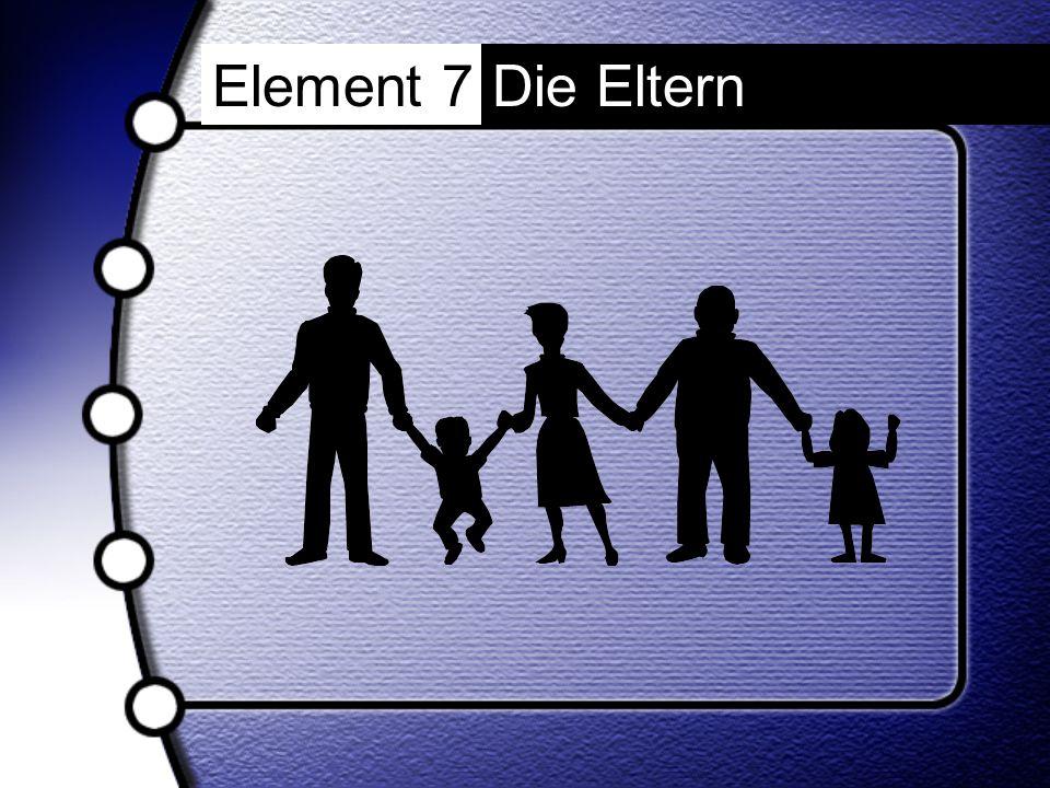 Element 7 Die Eltern
