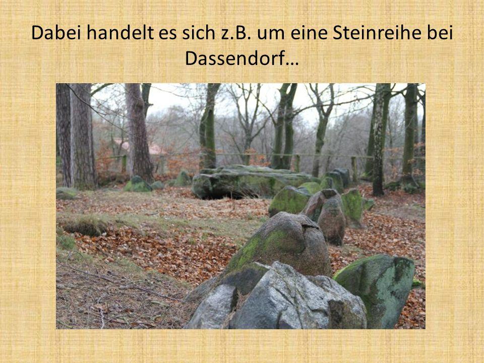 Dabei handelt es sich z.B. um eine Steinreihe bei Dassendorf…