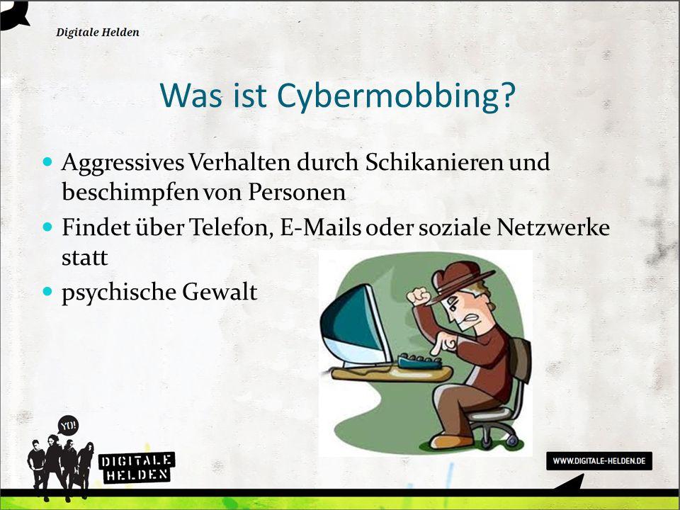 Was ist Cybermobbing Aggressives Verhalten durch Schikanieren und beschimpfen von Personen.