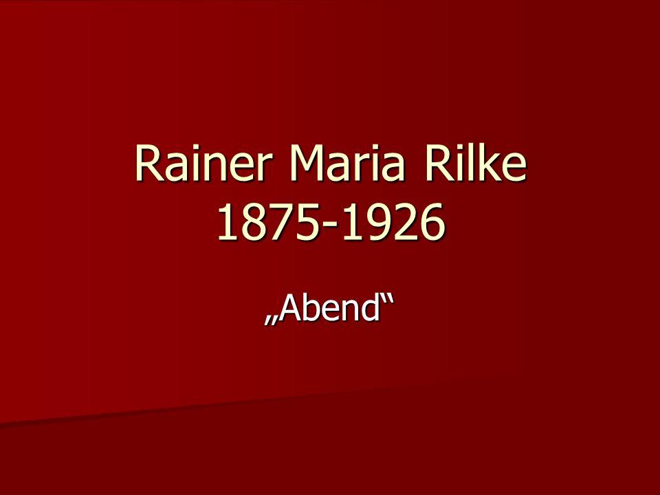 "Rainer Maria Rilke 1875-1926 ""Abend"