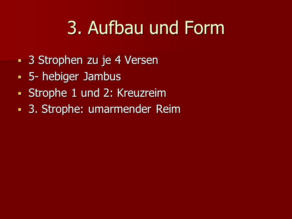 3. Aufbau und Form 3 Strophen zu je 4 Versen 5- hebiger Jambus