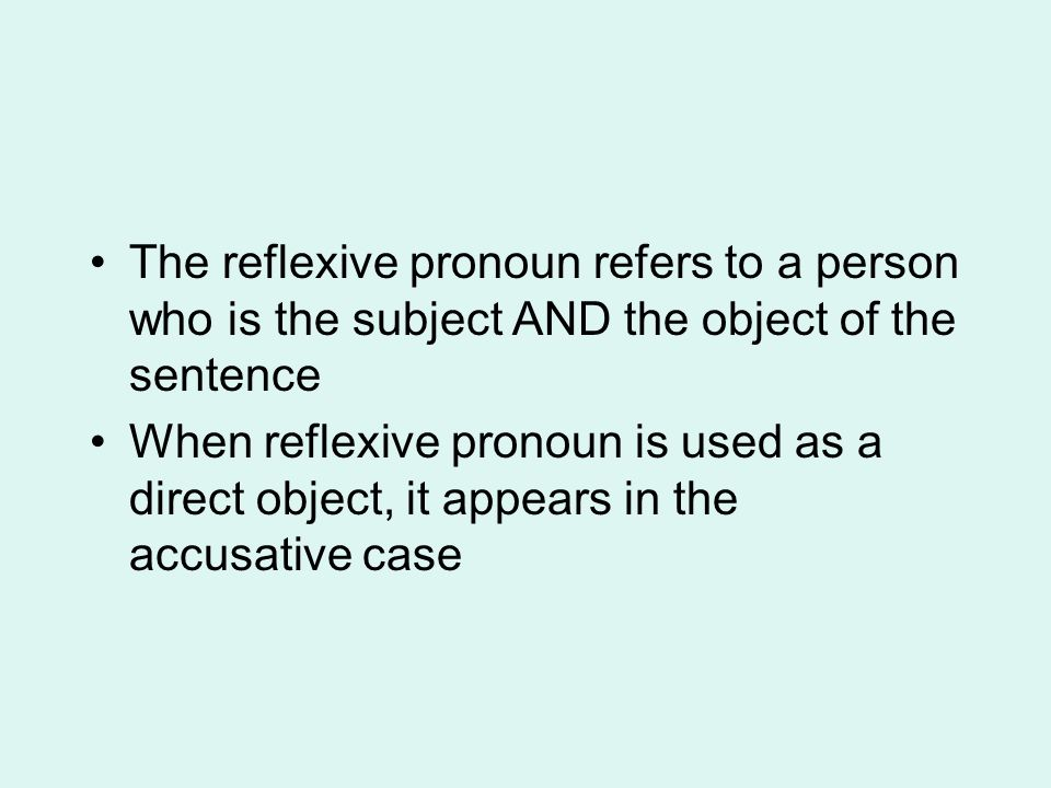 The reflexive pronoun refers to a person who is the subject AND the object of the sentence