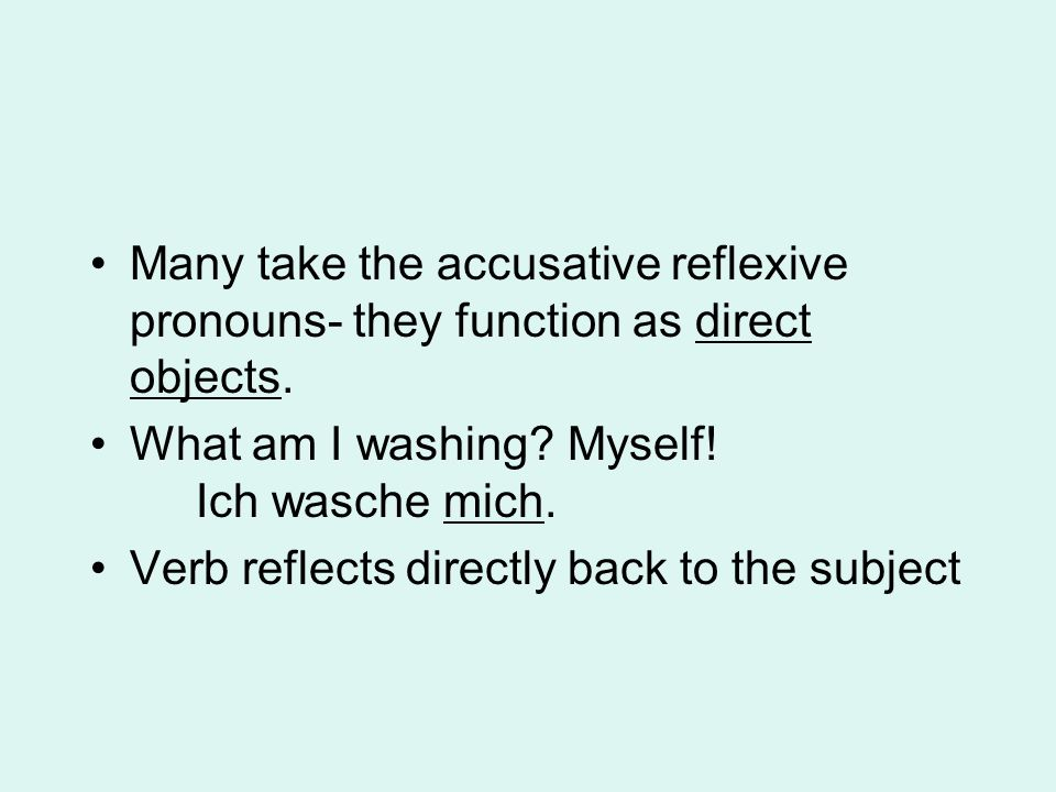 Many take the accusative reflexive pronouns- they function as direct objects.
