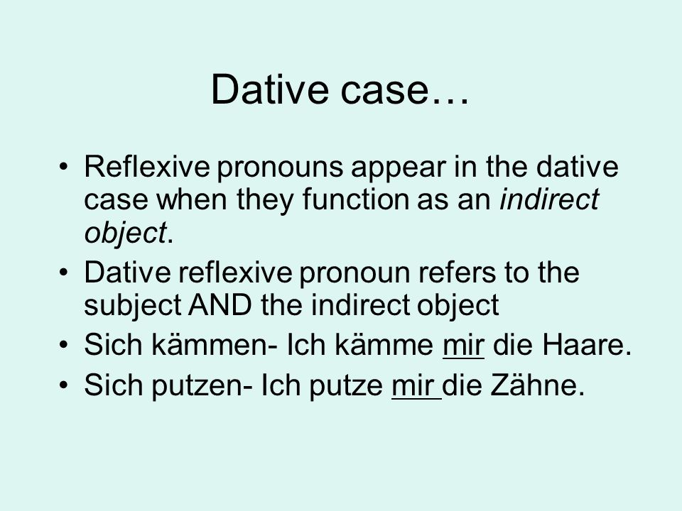 Dative case… Reflexive pronouns appear in the dative case when they function as an indirect object.