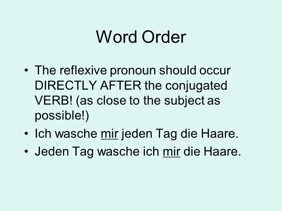 Word Order The reflexive pronoun should occur DIRECTLY AFTER the conjugated VERB! (as close to the subject as possible!)