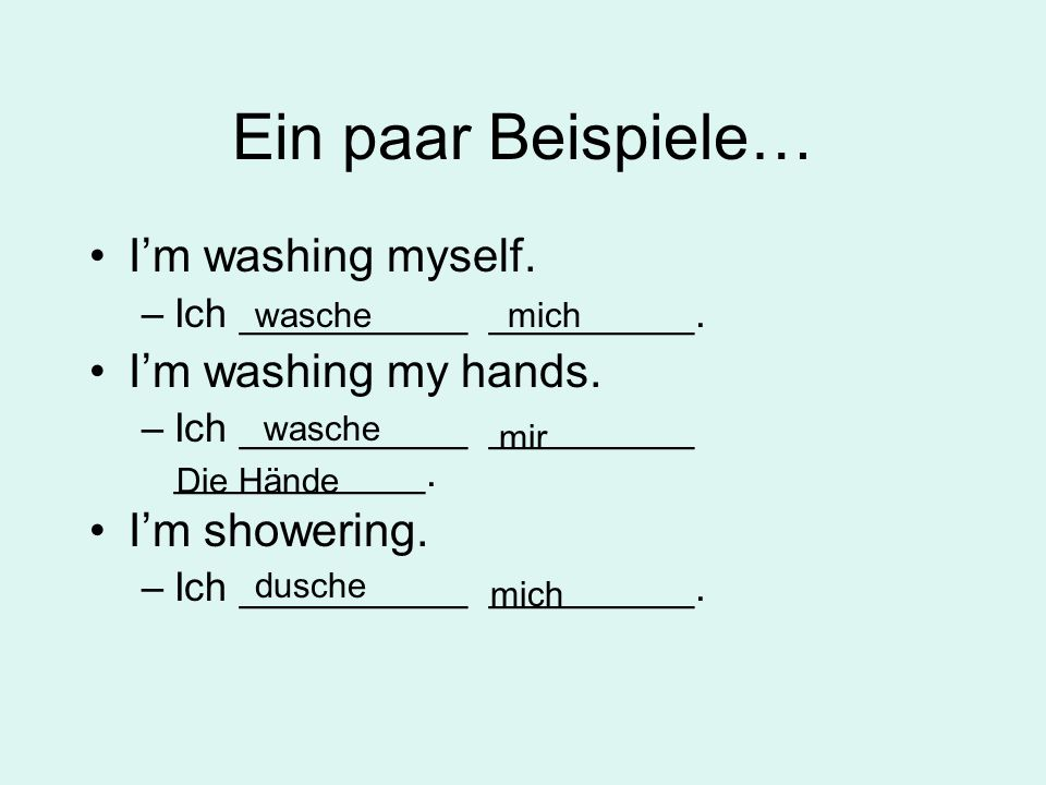 Ein paar Beispiele… I'm washing myself. I'm washing my hands.