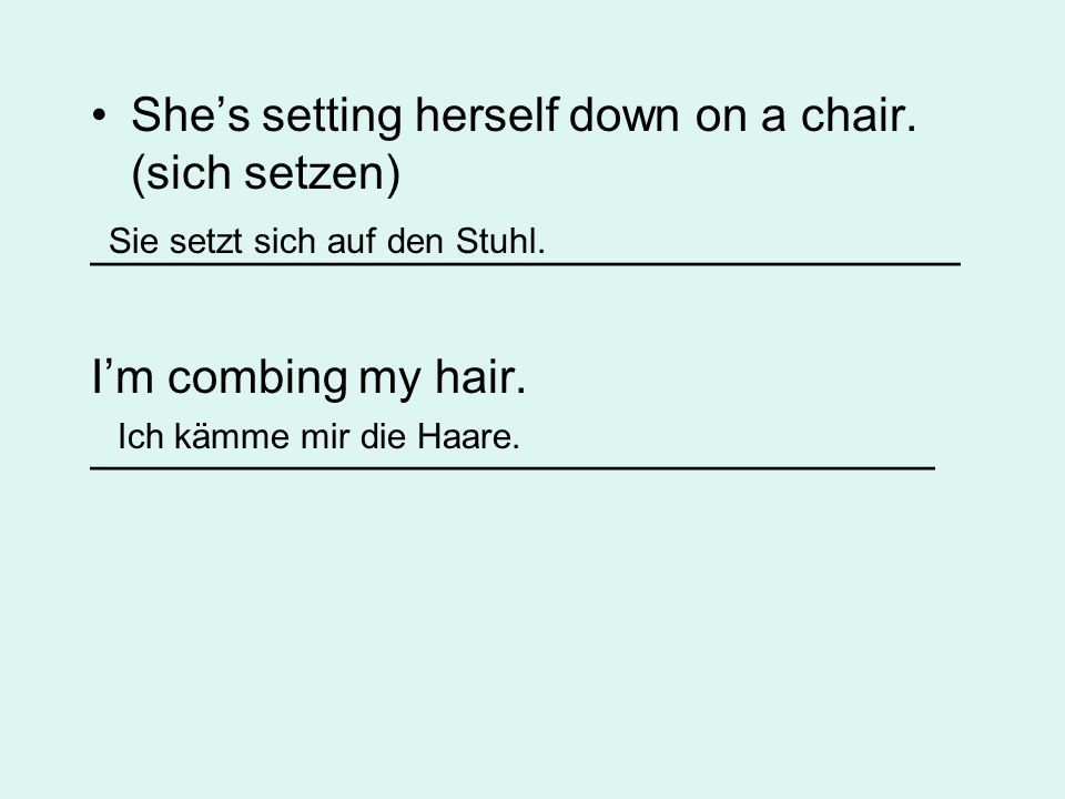 She's setting herself down on a chair. (sich setzen)