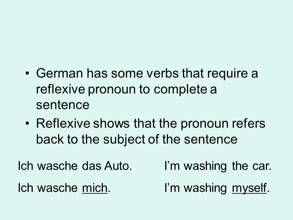 German has some verbs that require a reflexive pronoun to complete a sentence