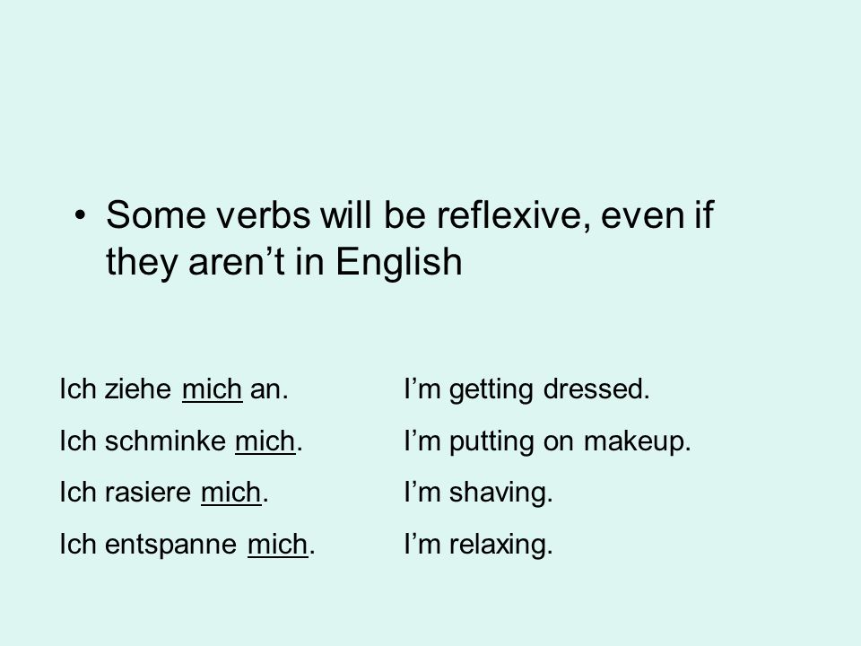 Some verbs will be reflexive, even if they aren't in English