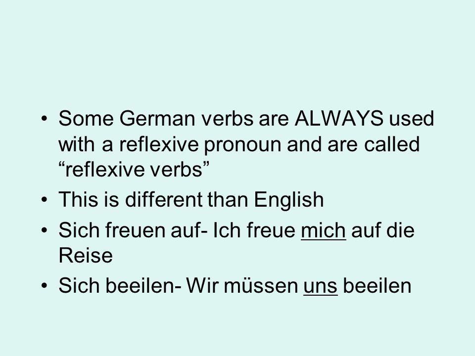 Some German verbs are ALWAYS used with a reflexive pronoun and are called reflexive verbs