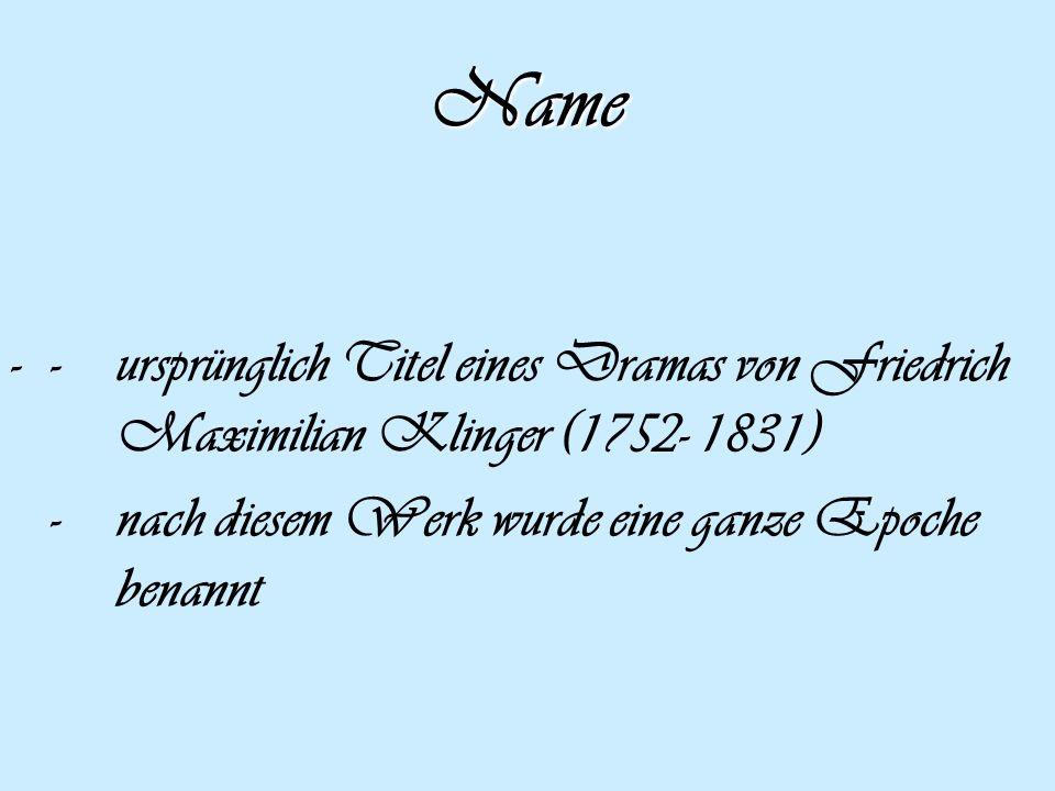 Name - - ursprünglich Titel eines Dramas von Friedrich Maximilian Klinger (1752- 1831) - nach diesem Werk wurde eine ganze Epoche benannt.