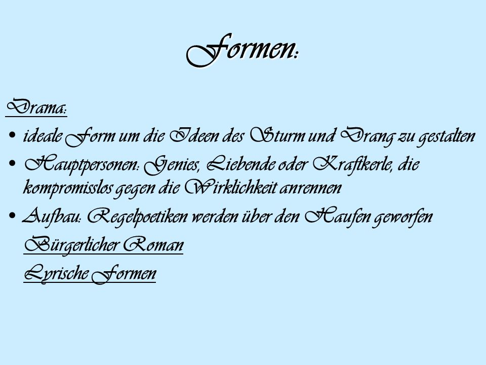 Formen: Drama: ideale Form um die Ideen des Sturm und Drang zu gestalten.