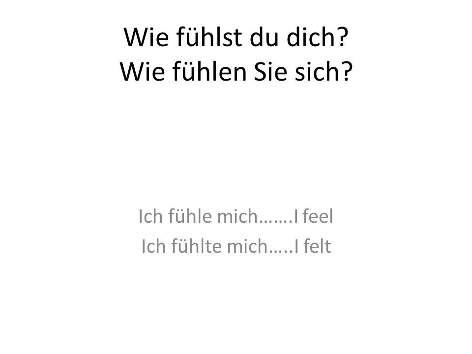 Wie fühlst du dich Wie fühlen Sie sich