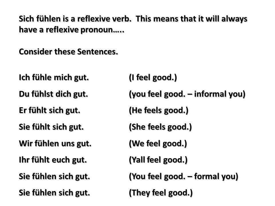Sich fühlen is a reflexive verb