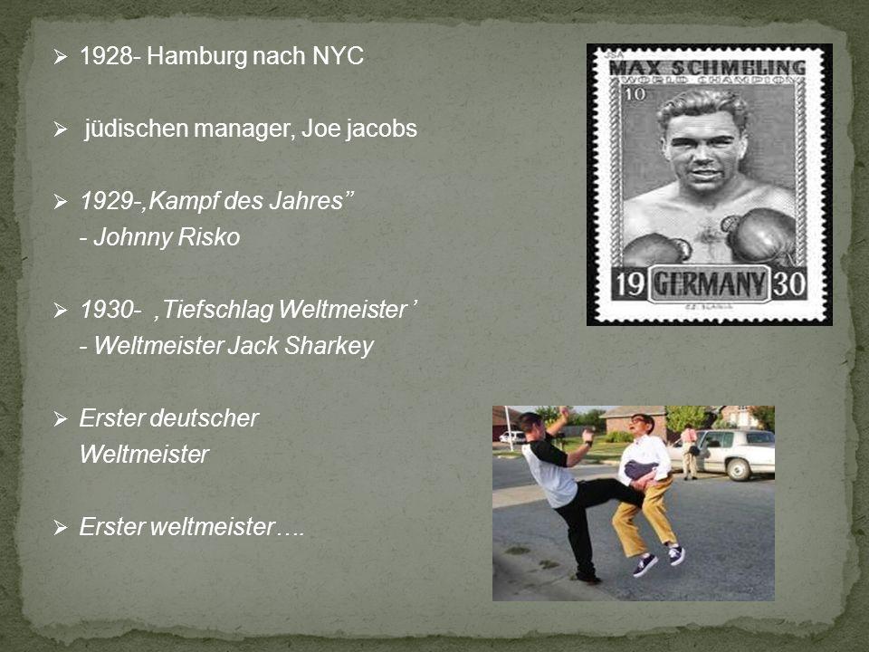 1928- Hamburg nach NYC jüdischen manager, Joe jacobs. 1929-,Kampf des Jahres'' - Johnny Risko. 1930- ,Tiefschlag Weltmeister '