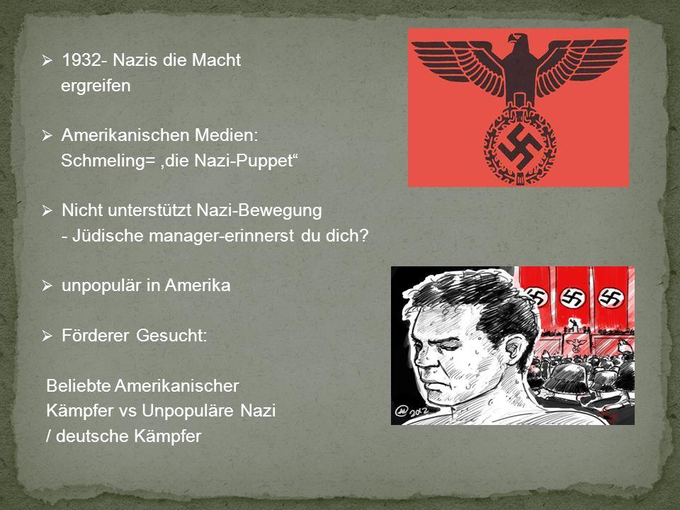 1932- Nazis die Macht ergreifen. Amerikanischen Medien: Schmeling= ,die Nazi-Puppet Nicht unterstützt Nazi-Bewegung.