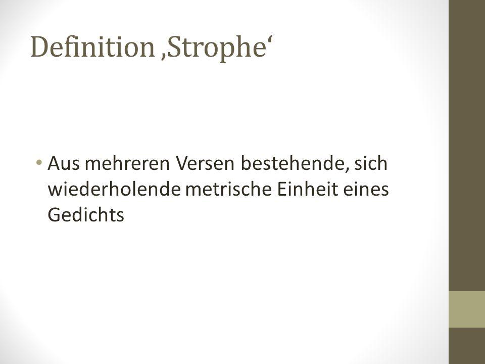 Definition 'Strophe' Aus mehreren Versen bestehende, sich wiederholende metrische Einheit eines Gedichts.