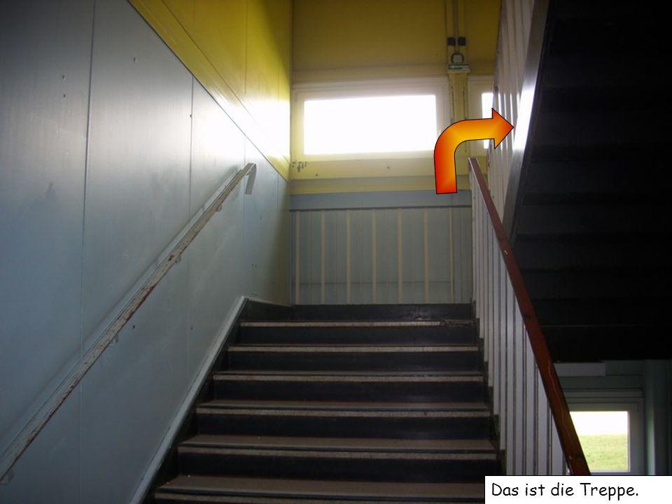 Das ist die Treppe.