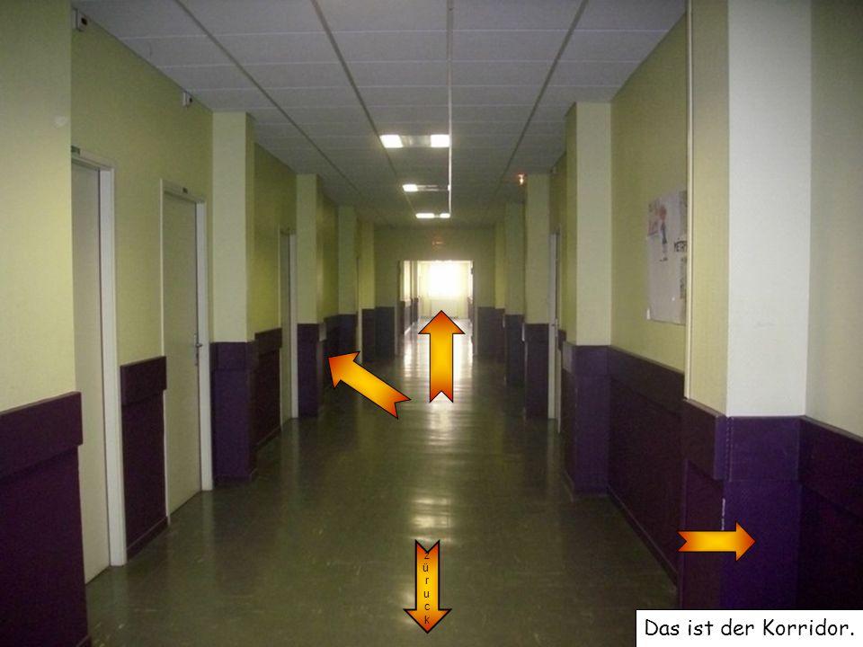 z ü r u c k Das ist der Korridor.