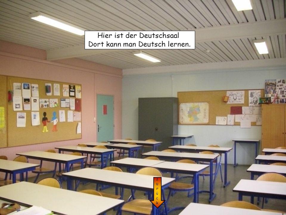 Hier ist der Deutschsaal Dort kann man Deutsch lernen.