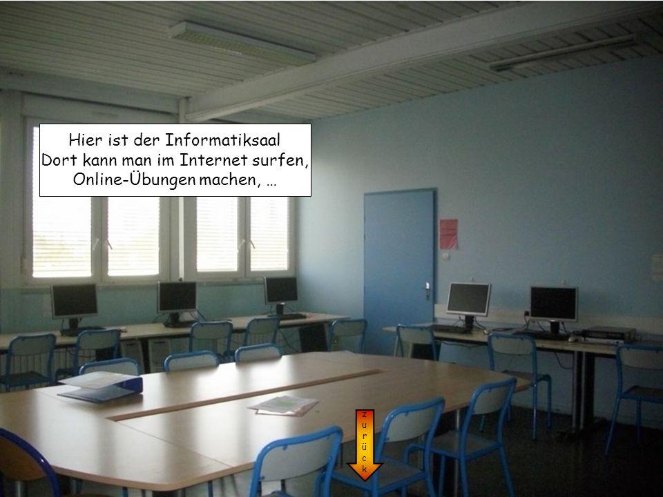 Hier ist der Informatiksaal Dort kann man im Internet surfen,