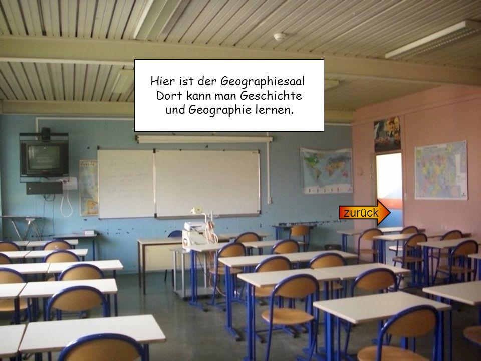 Hier ist der Geographiesaal Dort kann man Geschichte