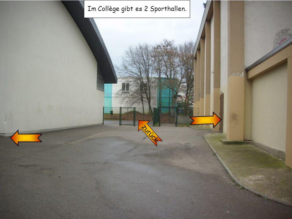 Im Collège gibt es 2 Sporthallen.