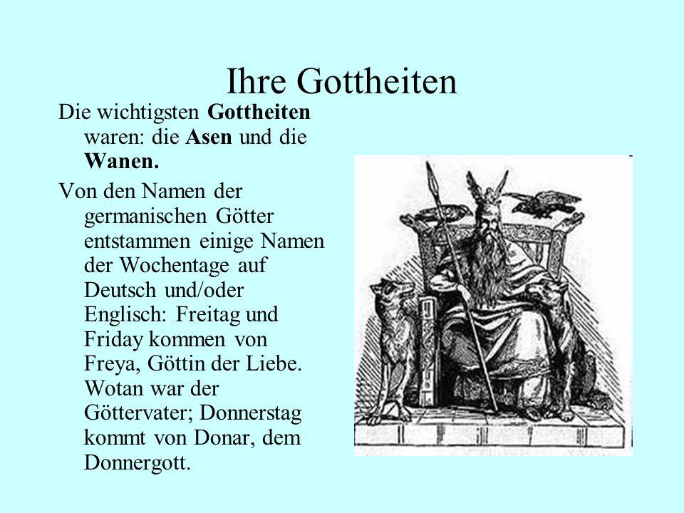 Ihre Gottheiten Die wichtigsten Gottheiten waren: die Asen und die Wanen.