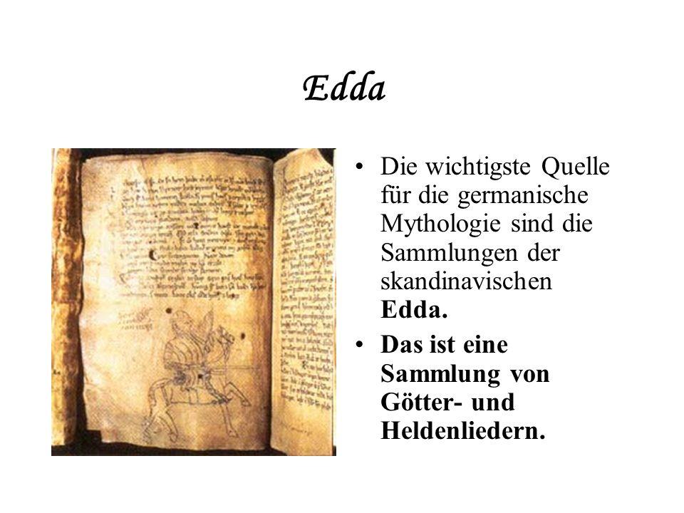 Edda Die wichtigste Quelle für die germanische Mythologie sind die Sammlungen der skandinavischen Edda.