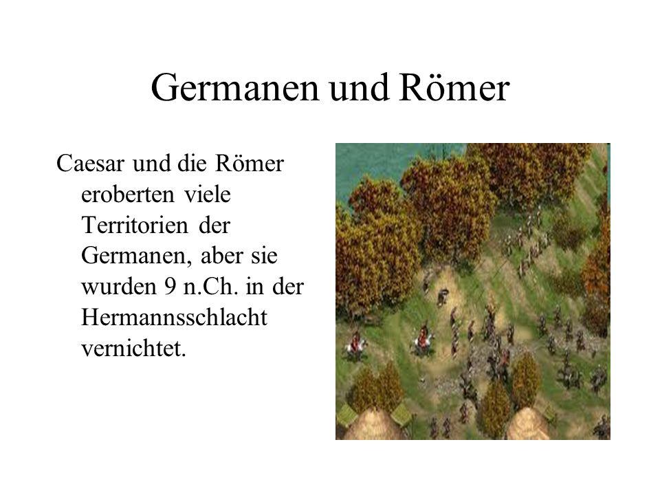 Germanen und Römer Caesar und die Römer eroberten viele Territorien der Germanen, aber sie wurden 9 n.Ch.