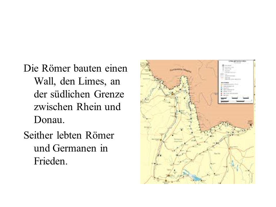 Die Römer bauten einen Wall, den Limes, an der südlichen Grenze zwischen Rhein und Donau.