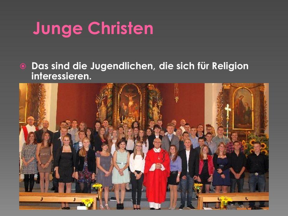 Junge Christen Das sind die Jugendlichen, die sich für Religion interessieren.