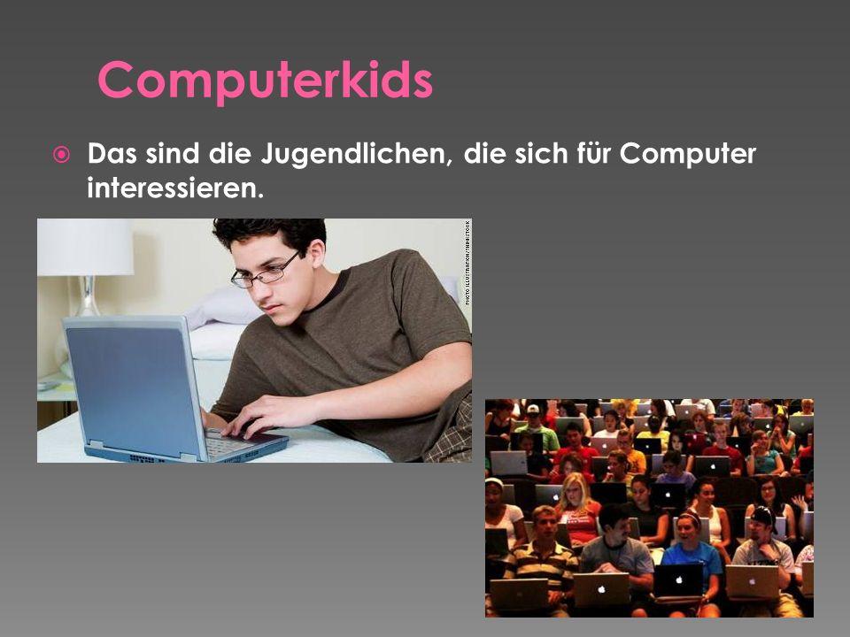 Computerkids Das sind die Jugendlichen, die sich für Computer interessieren.